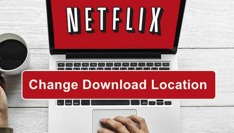 change Netflix download location windows 10